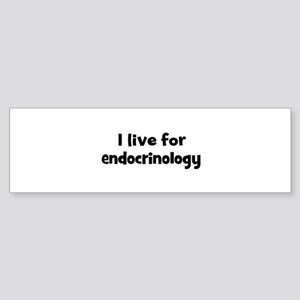 Live for endocrinology Bumper Sticker